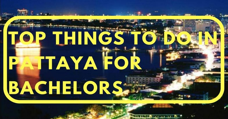 top things to do in pattaya for bachelors